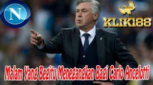 Malam Yang Begitu Menegangkan Bagi Carlo Ancelotti