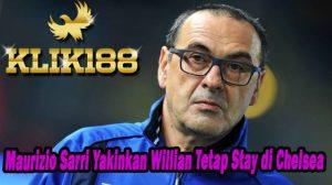 Maurizio Sarri Yakinkan Willian Tetap Stay di Chelsea
