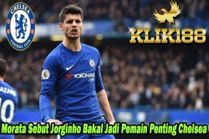 Morata Sebut Jorginho Bakal Jadi Pemain Penting Chelsea