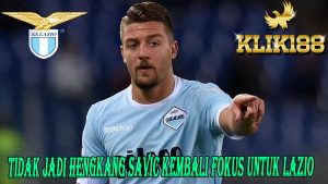 Tidak Jadi Hengkang Savic Kembali Fokus Untuk Lazio