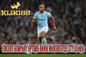 Vincent Kompany Optimis Bawa Manchester City Juara